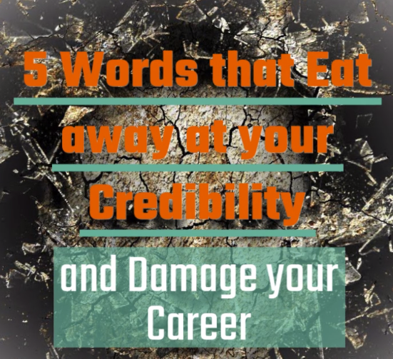Video on 5 words that eat away at your credibility and damage your career