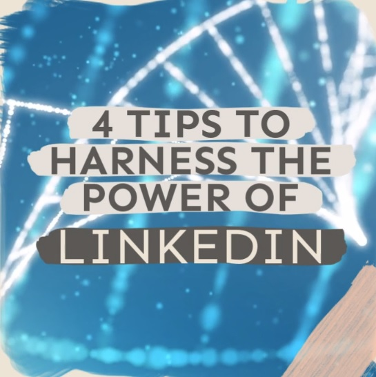Video on 4 tips to Harness the power of LinkedIn