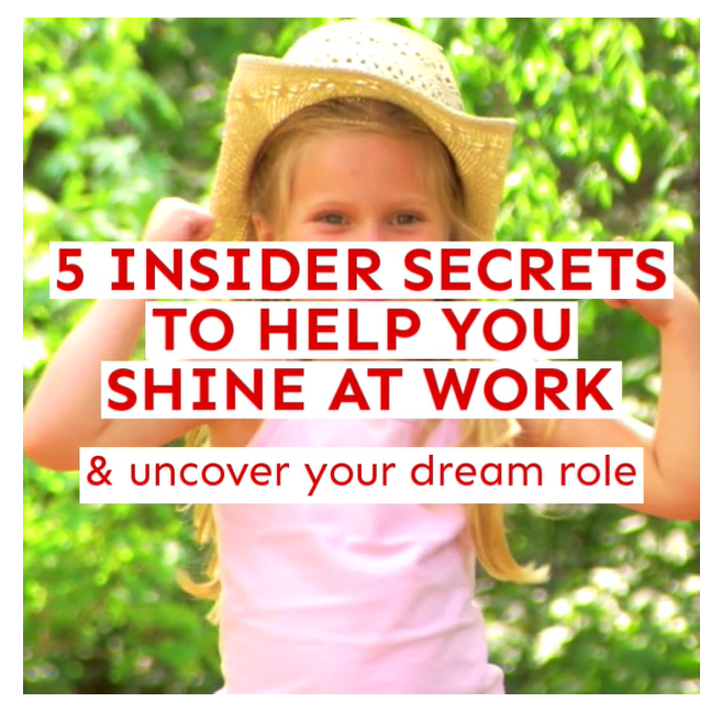 5 insider secrets to help you shine at work and win your dream rol
