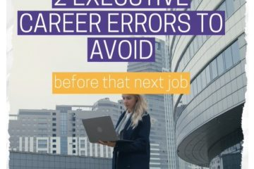 Video on 2 Executive Career Errors to Avoid before that Next Job
